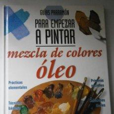 Libros de segunda mano: PARA EMPEZAR A PINTAR OLEO GUIAS PARRAMON PARA EMPEZAR A PINTAR 2003. Lote 39316888