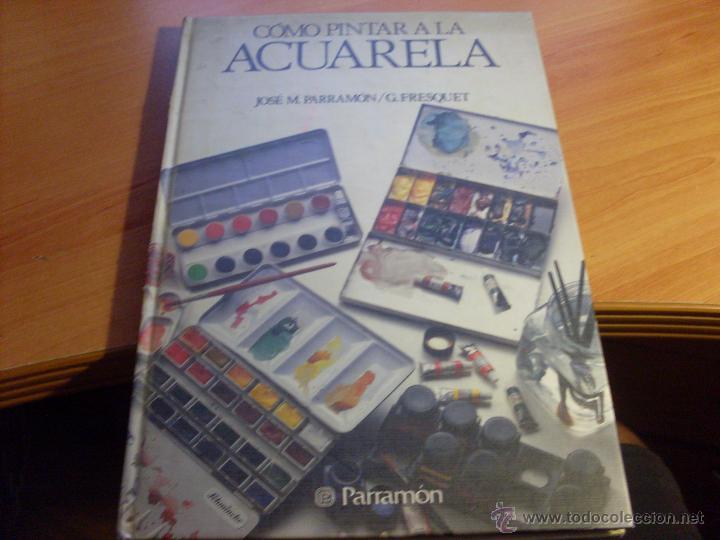 COMO PINTAR A LA ACUARELA TAPA DURA EDICIONES PARRAMON (LB1) (Libros de Segunda Mano - Bellas artes, ocio y coleccionismo - Pintura)