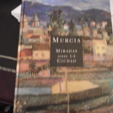 Libros de segunda mano: MURCIA. MIRADAS SOBRE LA CIUDAD.. Lote 39732049