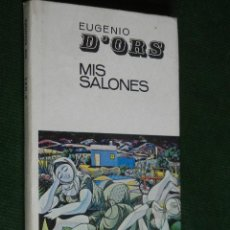 Libros de segunda mano: MIS SALONES. ITINERARIO DEL ARTE MODERNO EN ESPAÑA, DE EUGENIO D'ORS, ED.AGUILAR, 1967. Lote 39793752