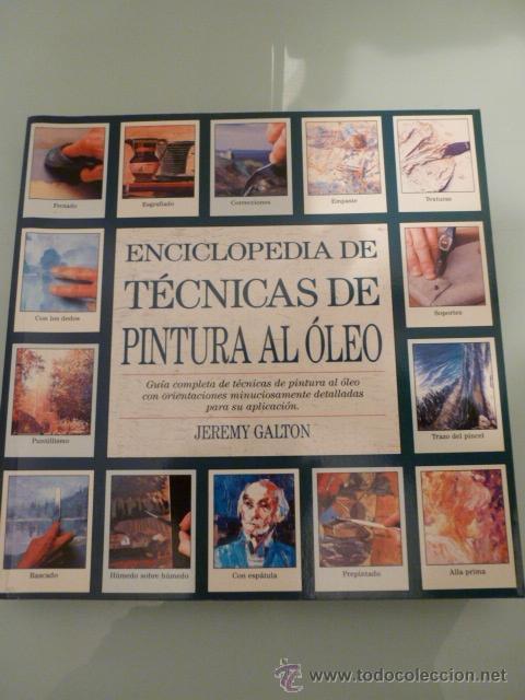ENCICLOPEDIA DE TECNICAS DE PINTURA AL OLEO. JEREMY GALTON (Libros de Segunda Mano - Bellas artes, ocio y coleccionismo - Pintura)