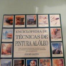 Libros de segunda mano: ENCICLOPEDIA DE TECNICAS DE PINTURA AL OLEO. JEREMY GALTON. Lote 40485521