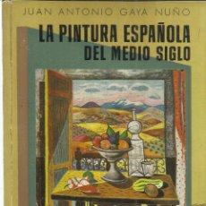 Libros de segunda mano: LA PINTURA ESPAÑOLA DEL MEDIO SIGLO. JUAN ANTONIO GAYA NUÑO. EDICIONES OMEGA. BARCELONA. 1952. Lote 40604549