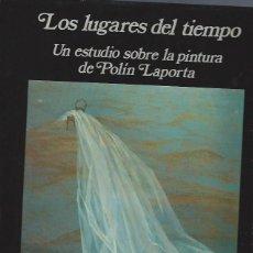 Libros de segunda mano: LOS LUGARES DEL TIEMPO, UN ESTUDIO SOBRE LA PINTURA DE POLIN LAPORTA,RAUL CHAVARRI,DEDICATORIA AUTOR. Lote 40651012