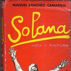 Libros de segunda mano: SOLANA. VIDA Y PINTURA. MANUEL SANCHEZ CAMARGO. ED. TAURUS.1962. Lote 40848759
