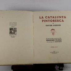Libros de segunda mano: 4342- LA CATALUNYA PINTORESCA. XAVIER NOGUES. EDIT. MILLA. 1949. 3ª EDICION.. Lote 41204679