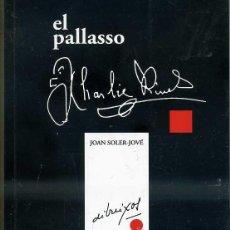 Libros de segunda mano: SOLER JOVÉ : EL PALLASSO CHARLIE RIVEL - CON DEDICATORIA AUTÓGRAFA. EN CATALÁN. Lote 41211899