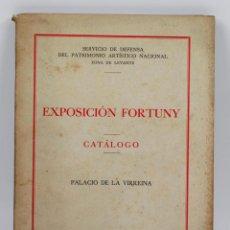 Libros de segunda mano: EXPOSICIÓN FORTUNY, CATÁLOGO. PLACIO DE LA VIRREINA, BARCELONA 1940. . Lote 41508909