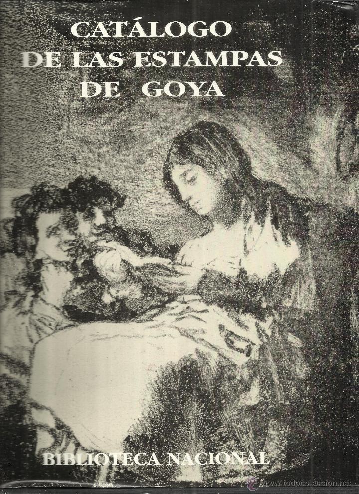 CATÁLOGO DE LAS ESTAMPAS DE GOYA. BIBLIOTECA NACIONAL. LUNWERG EDITORIAL. MADRID. 1996 (Libros de Segunda Mano - Bellas artes, ocio y coleccionismo - Pintura)
