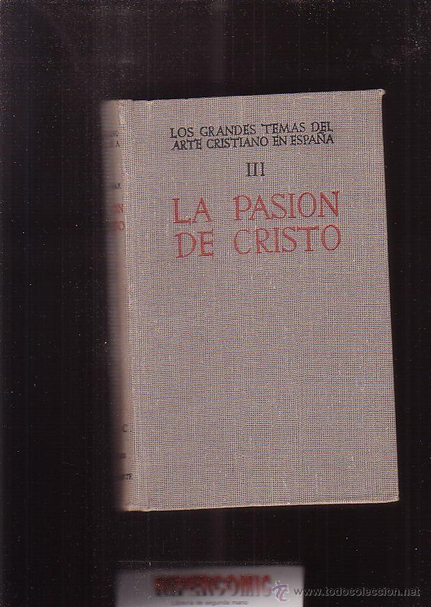 LA PASIÓN DE CRISTO EN EL ARTE ESPAÑOL / JOSE CAMÓN AZNAR -EDITA : B.A.C. 1949 (Libros de Segunda Mano - Bellas artes, ocio y coleccionismo - Pintura)