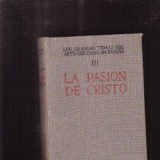 Libros de segunda mano: LA PASIÓN DE CRISTO EN EL ARTE ESPAÑOL / JOSE CAMÓN AZNAR -EDITA : B.A.C. 1949. Lote 41583192