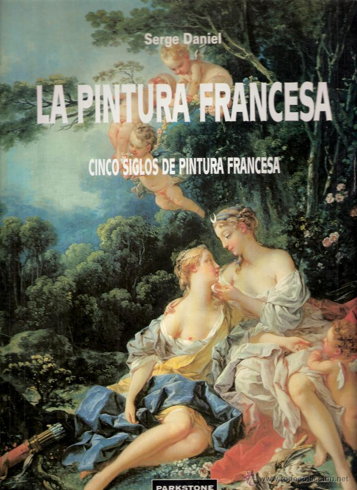 LA PINTURA FRANCESA. CINCO SIGLOS DE PINTURA FRANCESA. SERGE DANIEL. PARKESTONE AURORA. 1996. (Libros de Segunda Mano - Bellas artes, ocio y coleccionismo - Pintura)