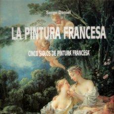 Libros de segunda mano: LA PINTURA FRANCESA. CINCO SIGLOS DE PINTURA FRANCESA. SERGE DANIEL. PARKESTONE AURORA. 1996. . Lote 42349271
