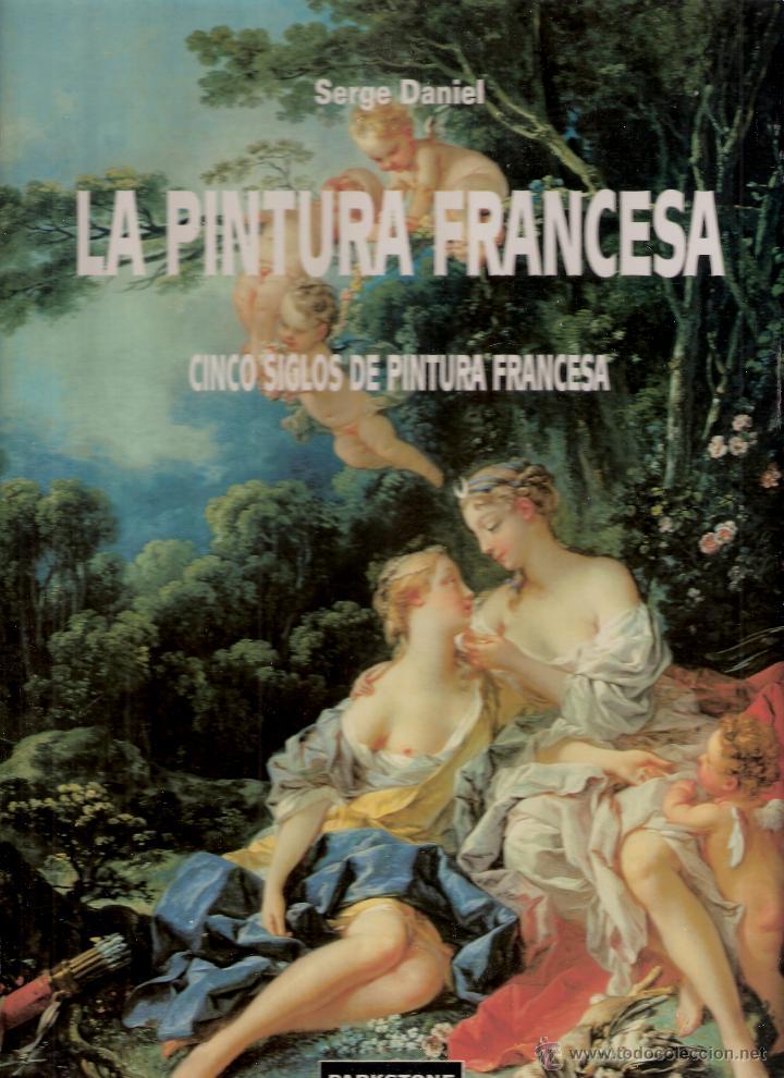 Libros de segunda mano: La pintura francesa. Cinco siglos de pintura francesa. Serge Daniel. Parkestone Aurora. 1996. - Foto 2 - 42349271