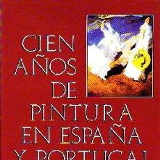 Libros de segunda mano: CIEN AÑOS DE PINTURA EN ESPAÑA Y PORTUGAL (1830-1930) TOMO 10 ANTIQUARIA AT-782. Lote 147578064