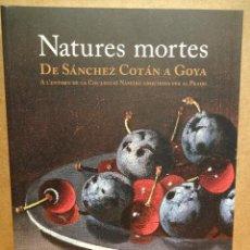 Libros de segunda mano: NATURES MORTES. DE SÁNCHEZ COTÁN A GOYA // VV.AA // EDITA M.N.A.C. - 2007. PRECINTADO.. Lote 145304398