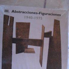 Libros de segunda mano: III. ABSTRACCIONES - FIGURACIONES 1940-1975. ARTE PARA UN SIGLO. MUSEO REINA SOFIA.. Lote 156487372