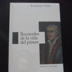 Libros de segunda mano: RECUERDOS DE LA VIDA DEL PINTOR. EVARISTO VALLE. TRAMA EDITORIAL. PROLOGO DE JUAN CUETO. RUSTICA CON. Lote 45245308