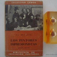 Libros de segunda mano: BELA LÁZAR. LOS PINTORES IMPRESIONISTAS. 1950 ED. LABOR. MUY ILUSTRADO.. Lote 45446377