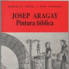 Libros de segunda mano: JOSEP ARAGAY. PINTURA BÍBLICA.. Lote 190869801