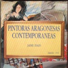 Libros de segunda mano: PINTORAS ARAGONESAS CONTEMPORANEAS (APUNTES PARA UN CENSO 1960-1990). - JAIME ESAIN - IBERCAJA 1990. Lote 45986551