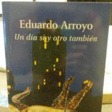 Libros de segunda mano: EDUARDO ARROYO. UN DÍA SÍ Y OTRO TAMBIÉN.. Lote 46012098