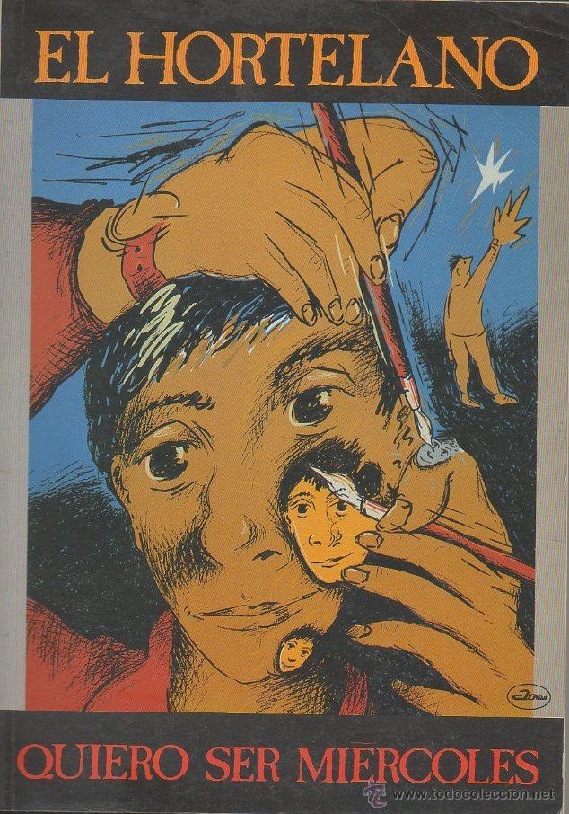 QUIERO SER MIÉRCOLES. EL HORTELANO. ARNAO EDICIONES, 1ª ED., 1986. DEDICATORIA AUTÓGRAFA (Libros de Segunda Mano - Bellas artes, ocio y coleccionismo - Pintura)