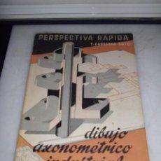 Libros de segunda mano: BONITO LIBRO PERSPECTIVA RAPIDA DIBUJO AXONOMETRICO INDUSTRIAL PERSPECTIVA CABALLERA 1965. Lote 46224402
