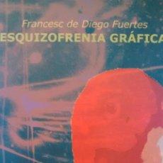 Libros de segunda mano: ESQUIZOFRENIA GRÁFICA DE FRANCESC DE DIEGO FUERTES. Lote 195250677