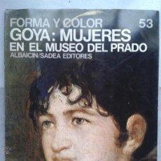 Libros de segunda mano: GOYA: MUJERES EN EL MUSEO DEL PRADO. FORMA Y COLOR 69. E. LAFUENTE. ALBAICIN/SADEA EDITORES, 1967. Lote 46532050