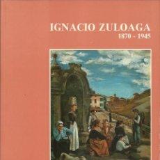 Libros de segunda mano: IGNACIO ZULOAGA (1870 - 1945). CATÁLOGO. TEXTOS DE ENRIQUE LAFUENTE FERRARI Y JULIÁN GÁLLEGO. (1985). Lote 46861197