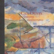Libros de segunda mano: CATI OLIVES. ENTORNS MEDITERRANIS. VV.AA. CONSORCI DE MUSEUS DE LA COMUNITAT VALENCIANA, 1999 [VAL]. Lote 46863337