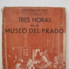 Libros de segunda mano: TRES HORAS EN EL MUSEO DEL PRADO - EUGENIO D'ORS - EDICIONES ESPAÑOLAS - AÑO 1940.. Lote 47454356