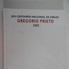 Libros de segunda mano: XIII CERTAMEN NACIONAL DE DIBUJO GREGORIO PRIETO - 2003. Lote 47593628