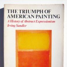 Libros de segunda mano: THE TRIUMPH OF AMERICAN PAINTING / I. SANDLER / HARPER & ROW PUB. CIRCA 1970 / ILUSTRADO / ARTE. Lote 47970492