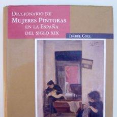 Libros de segunda mano: DICCIONARIO DE MUJERES PINTORAS EN LA ESPAÑA DEL SIGLO XIX / I. COLL / 1ª EDICION / ILUSTRADO. Lote 48208644