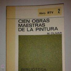 Libros de segunda mano: CIEN OBRAS MAESTRAS DE LA PINTURA 1969 M. OLIVAR LIBRO RTV 2 SALVAT. Lote 48269794