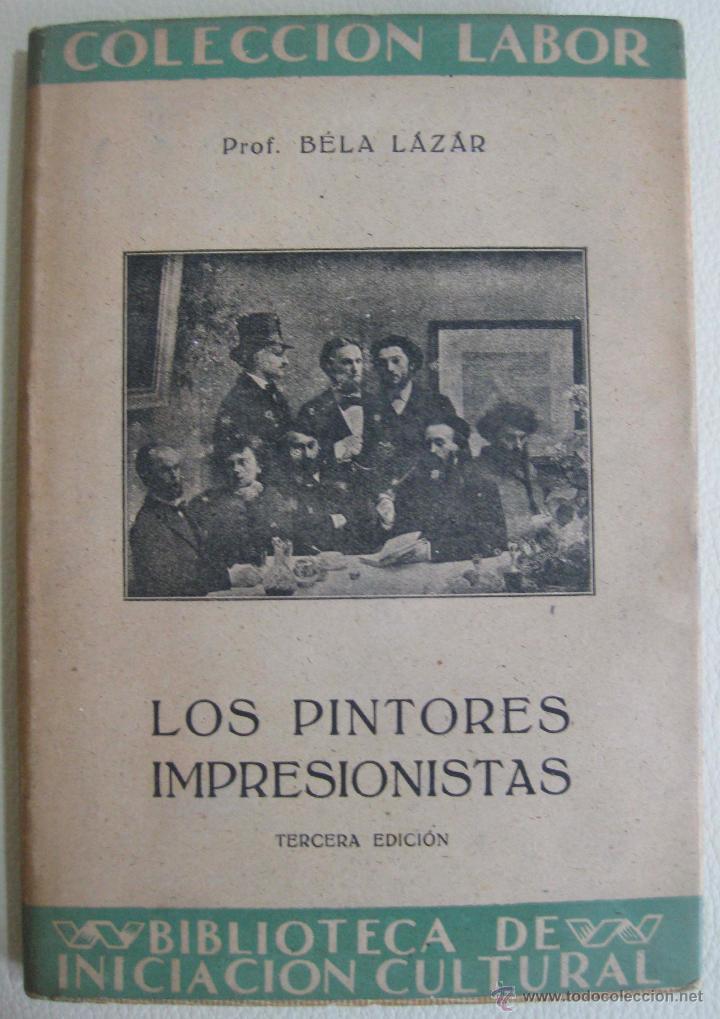 BELA LAZAR. LOS PINTORES IMPRESIONISTAS. 1942 (Libros de Segunda Mano - Bellas artes, ocio y coleccionismo - Pintura)