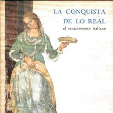 Libros de segunda mano: LA CONQUISTA DE LO REAL. EL RENACIMIENTO ITALIANO (1963). Lote 48863007