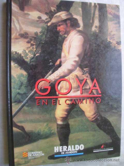 GOYA EN EL CAMINO. GRASA, TERESA Y BARBOZA, CARLOS. 1992 (Libros de Segunda Mano - Bellas artes, ocio y coleccionismo - Pintura)