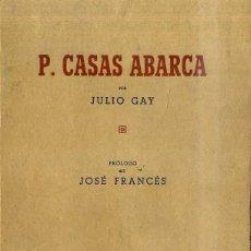 Libros de segunda mano: JULIO GAY : CASAS ABARCA. EJEMPLAR FIRMADO POR EL PINTOR. PRÓLOGO DE JOSÉ FRANCÉS. Lote 49028154