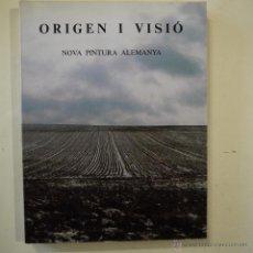 Libros de segunda mano: ORIGEN I VISIÓ. NOVA PINTURA ALEMANYA - MINISTERIO DE CULTURA - FUNDACIÓ CAIXA DE PENSIONS - 1984. Lote 49087445