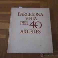 Libros de segunda mano: BARCELONA VISTA PER 40 ARTISTES (TEXTO EN CATALÁN) LIBRO DE PINTURA (1978). Lote 49214936