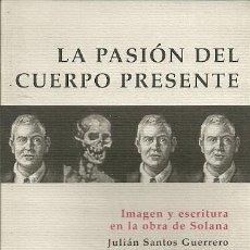 Libros de segunda mano: LA PASION DEL CUERPO PRESENTE. JULIÁN SANTOS GUERRERO. MADRID. FERNANDO VILLAVERDE, ED. 2005. . Lote 49221013
