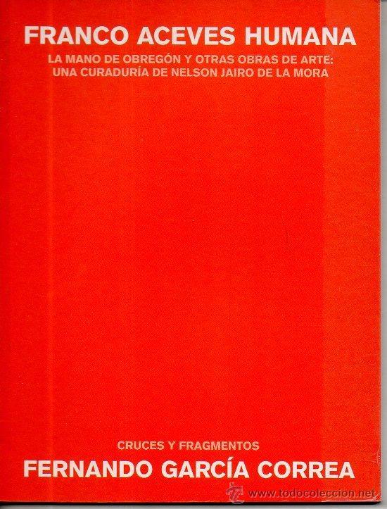 FRANCO ACEVES HUMANA / FERNANDO GARCÍA COREA. GALERÍA ALMIRANTE, 2005 (Libros de Segunda Mano - Bellas artes, ocio y coleccionismo - Pintura)