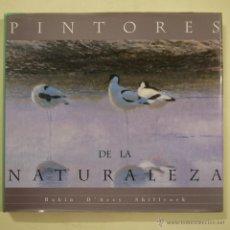 Libros de segunda mano: PINTORES DE LA NATURALEZA - ROBIN D'ARCY SHILLCOCK - 1997. Lote 49569180