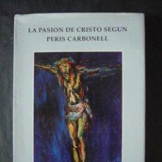 Libros de segunda mano: LA PASION DE CRISTO SEGUN PERIS CARBONELL-ARZOBISPADO DE VALENCIA-AÑO 1994-VALENCIA-LA27. Lote 49683002