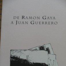 Libros de segunda mano: DE RAMÓN GAYA A JUAN GUERRERO.PUBLICA MUSEO RAMÓN GAYA. MURCIA. 1991. Lote 49704003
