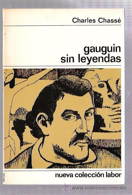 GAUGUIN SIN LEYENDAS. CHARLES CHASSÉ. NUEVA COLECCIÓN LABOR. Nº63. EDIT. LABOR. 1968. (Libros de Segunda Mano - Bellas artes, ocio y coleccionismo - Pintura)