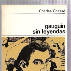 Libros de segunda mano: GAUGUIN SIN LEYENDAS. CHARLES CHASSÉ. NUEVA COLECCIÓN LABOR. Nº63. EDIT. LABOR. 1968.. Lote 50045204